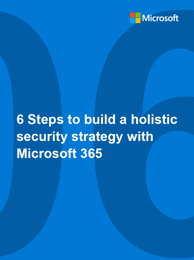6 Steps to Build a Holistic Security Strategy With Microsoft 365