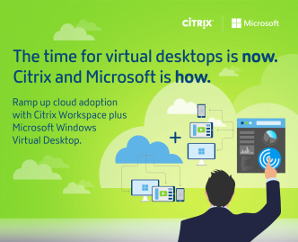 The time for virtual desktops is now. Citrix and Microsoft is how
